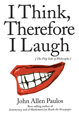 I Think, Therefore I Laugh: The Flip Side of Philosophy - Paulos, John Allen, Professor