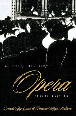 A Short History of Opera - Grout, Donald Jay, and Williams, Hermine Weigel, Professor