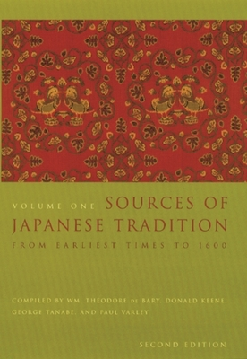 Sources of Japanese Tradition: Volume 1: From Earliest Times to 1600 - Keene, Donald, Professor (Editor), and Tanabe, George J, Jr. (Editor), and Varley, Paul H (Editor)
