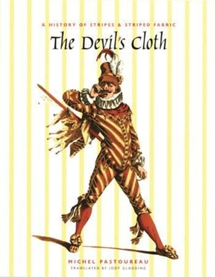 The Devil's Cloth: A History of Stripes and Striped Fabric - Pastoureau, Michel, Professor, and Gladding, Jody, Ms. (Translated by)