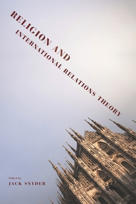 Religion and International Relations Theory - Snyder, Jack (Editor)