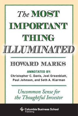 The Most Important Thing Illuminated: Uncommon Sense for the Thoughtful Investor - Marks, Howard, and Davis, Christopher C (Text by), and Greenblatt, Joel (Text by)