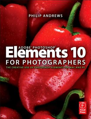 Adobe Photoshop Elements 10 for Photographers: The Creative Use of Photoshop Elements on Mac and PC - Andrews, Philip