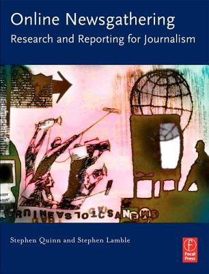 Online Newsgathering: Research and Reporting for Journalism - Quinn, Stephen, and Lamble, Stephen