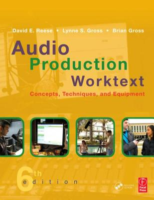 Audio Production Worktext: Concepts, Techniques, and Equipment - Reese, David E, and Gross, Lynne S, and Gross, Brian