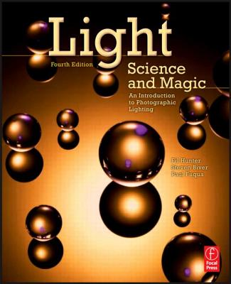 Light Science and Magic: An Introduction to Photographic Lighting - Hunter, Fil, and Fuqua, Paul, and Biver, Steven