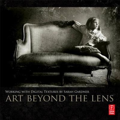 Art Beyond the Lens: Working with Digital Textures - Gardner, Sarah