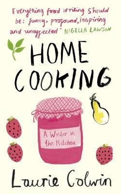 Home Cooking: A Writer in the Kitchen - Colwin, Laurie