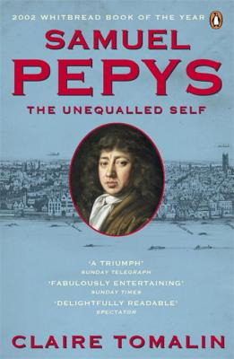 Samuel Pepys: The Unequalled Self - Tomalin, Claire