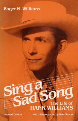 Sing a Sad Song: The Life of Hank Williams - Williams, Roger M