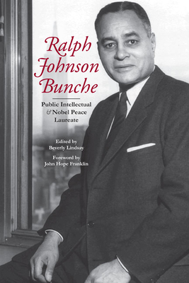 Ralph Johnson Bunche: Public Intellectual and Nobel Peace Laureate - Lindsay, Beverly (Editor), and Franklin, John Hope (Foreword by)