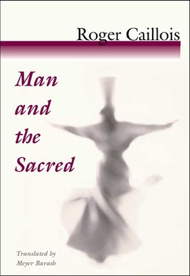 Man and the Sacred - Caillois, Roger, and Barash, Meyer (Translated by)