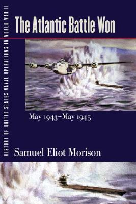 History of United States Naval Operations in World War II. Vol. 10: The Atlantic Battle Won, May 1943-May 1945 - Morison, Samuel Eliot