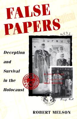 False Papers: Deception and Survival in the Holocaust - Melson, Robert, and Berenbaum, Michael, Mr., PH.D. (Foreword by)