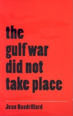 The Gulf War Did Not Take Place - Baudrillard, Jean, Professor, and Patton, Paul, Professor (Translated by)