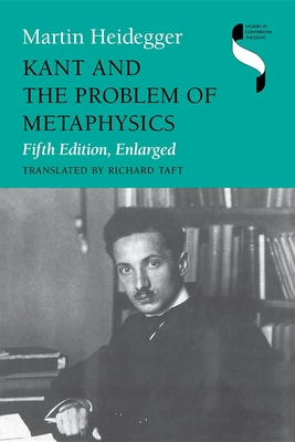Kant and the Problem of Metaphysics, Fifth Edition, Enlarged - Heidegger, Martin, and Polt, Richard, Professor, and Taft, Richard (Translated by)