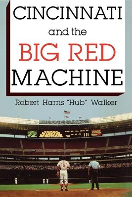 Cincinnati and the Big Red Machine - Walker, Robert