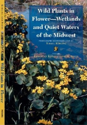 Wild Plants in Flower--Wetlands and Quiet Waters of the Midwest - Korling, Torkel (Photographer), and Petty, Robert O, and Korling, Diane