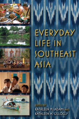 Everyday Life in Southeast Asia - Adams, Kathleen M (Editor), and Gillogly, Kathleen A (Editor)