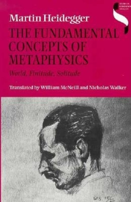 Fundamental Concepts of Metaphysics: World, Finitude, Solitude - Heidegger, Martin, and McNeill, William (Translated by), and Walker, Nicholas (Translated by)