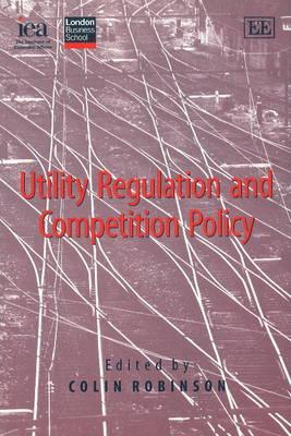 Utility Regulation and Competition Policy - Robinson, Colin (Editor)