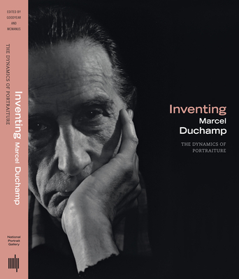 Inventing Marcel Duchamp: The Dynamics of Portraiture - Goodyear, Anne Collins (Editor), and McManus, James W (Editor), and Mileaf, Janine A