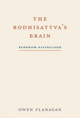 The Bodhisattva's Brain: Buddhism Naturalized - Flanagan, Owen J