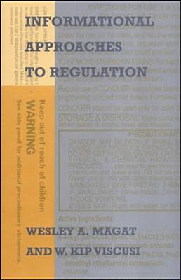 Informational Approaches to Regulation - Viscusi, W Kip, and Magat, Wesley A, Professor