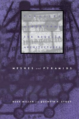 Parallel Algorithms for Regular Architectures: Meshes and Pyramids - Miller, Russ, and Stout, Quentin F