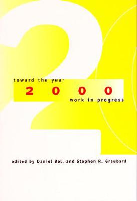 Toward the Year 2000: Work in Progress - Bell, Daniel (Editor), and Graubard, Stephen (Editor)