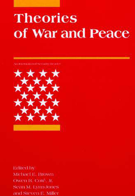 Theories of War and Peace - Brown, Michael E (Editor), and Miller, Steven E (Editor), and Lynn-Jones, Sean M (Editor)