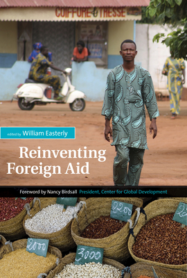 Reinventing Foreign Aid - Easterly, William (Editor), and Birdsall, Nancy (Foreword by)