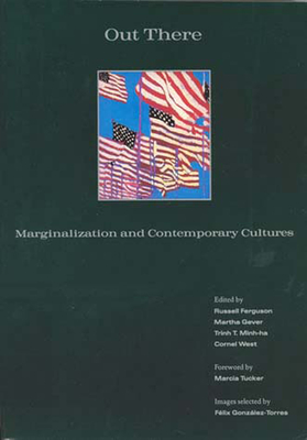 Out There: Marginalization and Contemporary Culture - Ferguson, Russell (Editor), and Minh-Ha, Trinh T (Editor), and Gever, Martha (Editor)