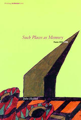 Such Places as Memory: Poems 1953-1996 - Hejduk, John, and Shapiro, David (Foreword by)