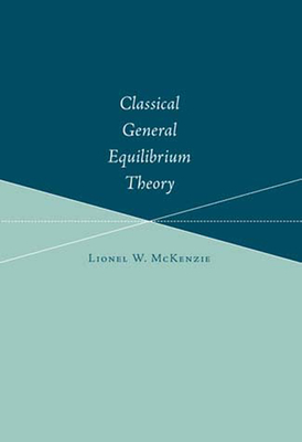 Classical General Equilibrium Theory - McKenzie, Lionel W