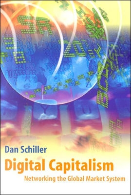Digital Capitalism: Networking the Global Market System - Schiller, Dan, and Schiller, Daniel
