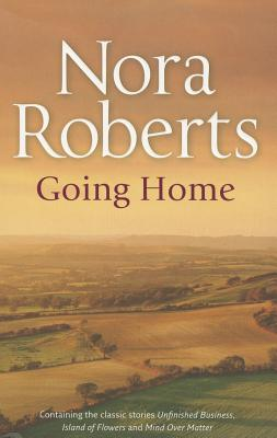 Going Home: Unfinished Business/ Island of Flowers/ Mind Over Matter - Roberts, Nora