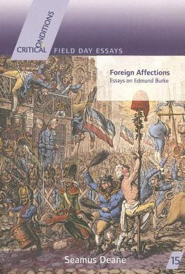 Foreign Affections: Essays on Edmund Burke - Deane, Seamus