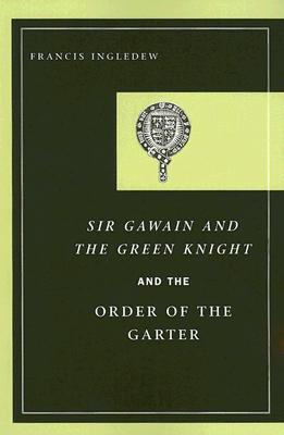 Sir Gawain and the Green Knight and the Order of the Garter - Ingledew, Francis