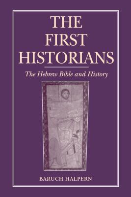 The First Historians: The Hebrew Bible and History - Halpern, Baruch
