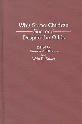 Why Some Children Succeed Despite the Odds - Rhodes, Warren A (Editor), and Brown, Waln K (Editor), and Rhodes, Warren Allen