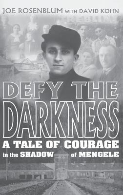 Defy the Darkness: A Tale of Courage in the Shadow of Mengele - Rosenblum, Joe, and Kohn, David