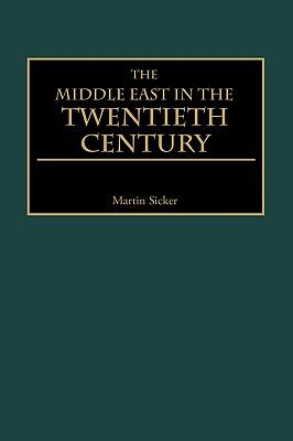 The Middle East in the Twentieth Century - Sicker, Martin