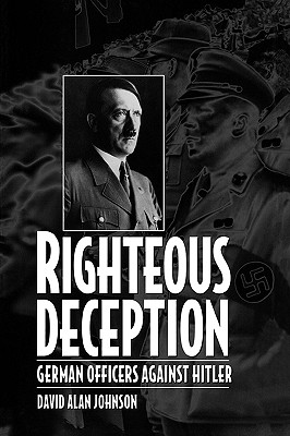 Righteous Deception: German Officers Against Hitler - Johnson, David