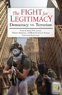 The Fight for Legitimacy: Democracy Vs. Terrorism - Jebb, Cindy R, and Liotta, P H, and Sherlock, Thomas