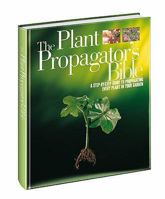 The Plant Propagator's Bible - Smith, Miranda