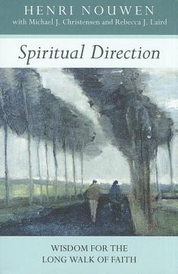 Spiritual Direction: Wisdom for the Long Walk of Faith - Nouwen, Henri, and Christensen, Michael J., and Laird, Rebecca J.