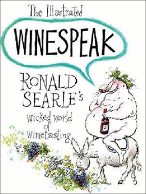 Illustrated Winespeak: Ronald Searles Wicked World of Winetasting - Searle, Ronald
