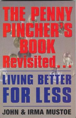 The Penny Pincher's Book Revisited: Living Better for Less - Mustoe, John, and Mustoe, Irma
