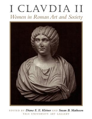 I Claudia II: Women in Roman Art and Society - Yale University Art Gallery, and Kleiner, Diana E E, Professor (Editor), and Matheson, Susan B (Editor)